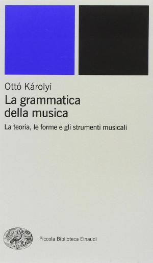 Ottó Károlyi: Grammatica della Musica