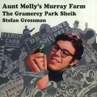 Stefan Grossman: Aunt Molly's Murray farm, The Gramecy Parck Sheik